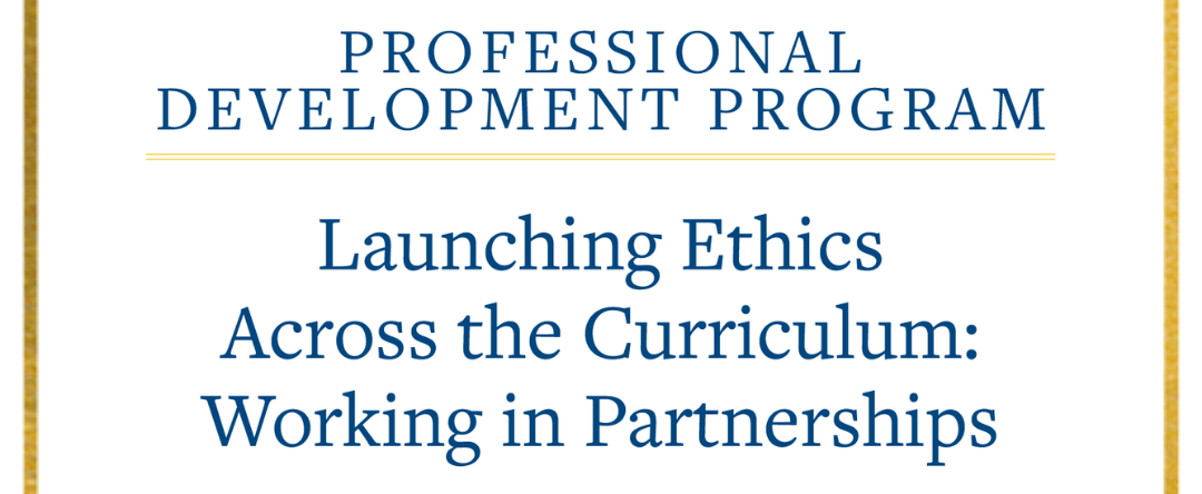 Launching Ethics Across the Curriculum Professional Development Program